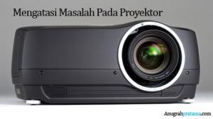 masalah yang sering muncul pada proyektor 1 copy